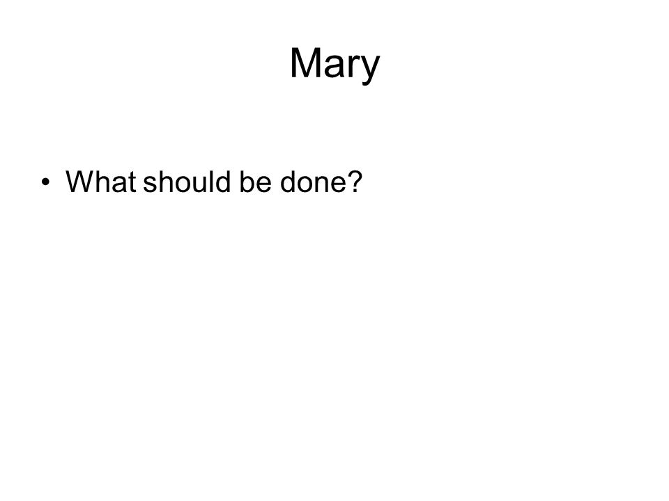 Mary What should be done?