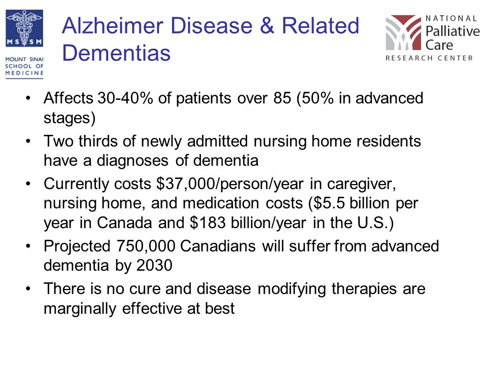 Alzheimer Disease & Related Dementias Affects 30-40% of patients over 85 (50% in advanced stages) Two thirds of newly admitted nursing home residents