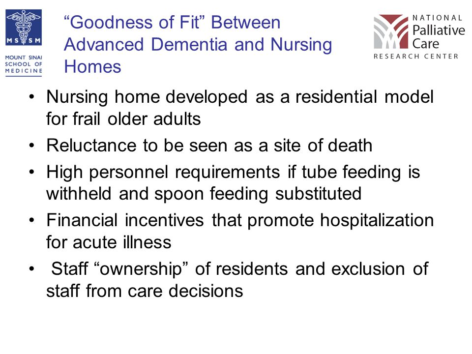 """Goodness of Fit"" Between Advanced Dementia and Nursing Homes Nursing home developed as a residential model for frail older adults Reluctance to be se"
