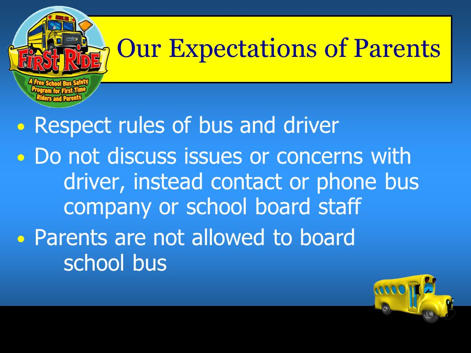 Our Expectations of Parents Register your child for bus transportation (not the same as registration for school) Ensure CBE students carry their bus p