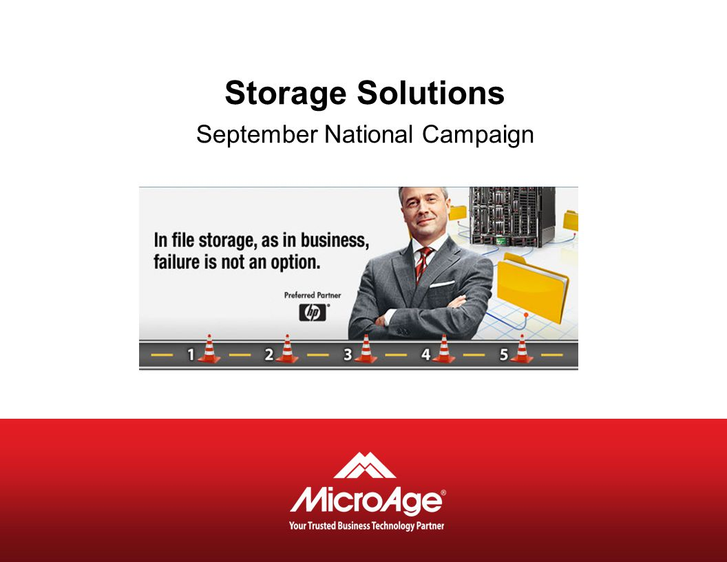 © 2006 MicroAge HP StorageWorks X3410/X3420/X3820 X3410 1-node Network Storage System − HA 'starter kit' with one X3400 Gateway node, an MSA2312sa array, SAS HBA, and cables X3420 2-node Network Storage System − HA solution with two X3400 Gateway nodes, a dual-controller MSA2312sa array, SAS HBAs, and cables X3820 2-node Network Storage System − High-performance expandable HA solution with two X3800 Gateway nodes, a dual-controller MSA2312fc array, 8Gbit FC HBAs, and cables September 2009 Single-SKU unified solutions offering highly-available file and block services to SMB environments who thought HA was out of their price range Highly-available unified systems combining X3000 Gateway nodes with MSA arrays