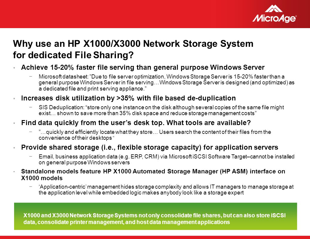 © 2006 MicroAge Why use an HP X1000/X3000 Network Storage System for dedicated File Sharing? Achieve 15-20% faster file serving than general purpose W