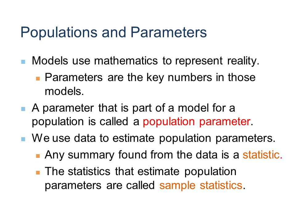 Populations and Parameters Models use mathematics to represent reality.