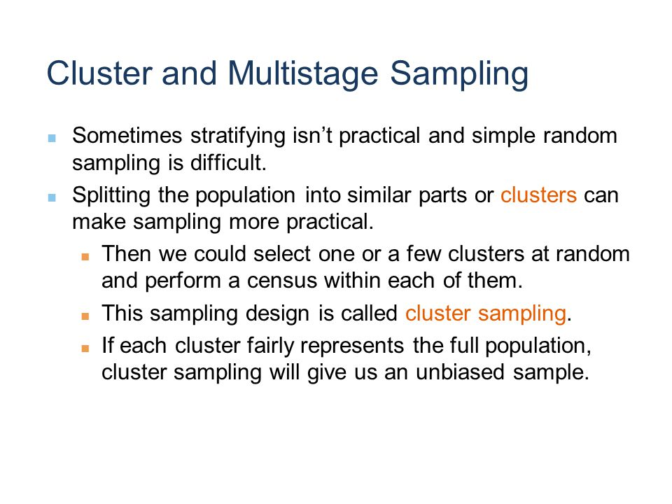Cluster and Multistage Sampling Sometimes stratifying isn't practical and simple random sampling is difficult.