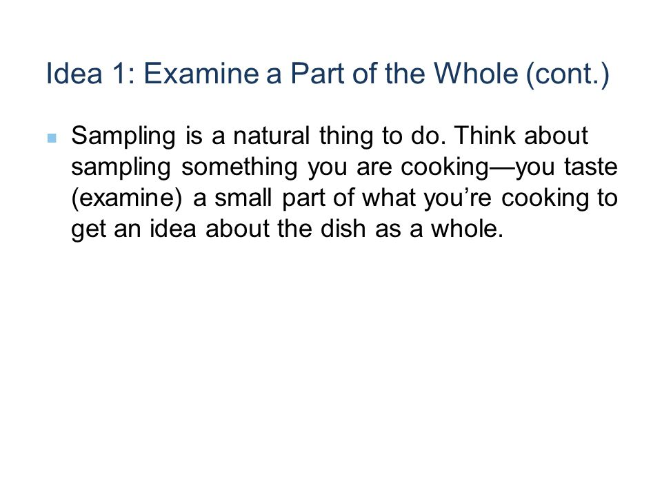 Idea 1: Examine a Part of the Whole (cont.) Sampling is a natural thing to do.