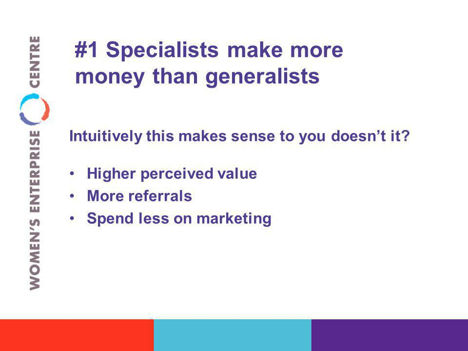 #1 Specialists make more money than generalists Intuitively this makes sense to you doesn't it.