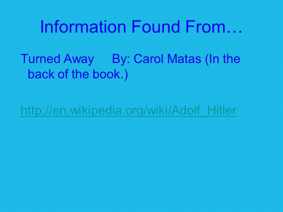 Information Found From… Turned Away By: Carol Matas (In the back of the book.)