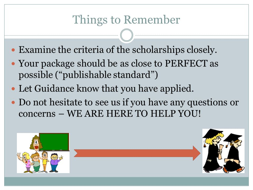 """Things to Remember Examine the criteria of the scholarships closely. Your package should be as close to PERFECT as possible (""""publishable standard"""") L"""