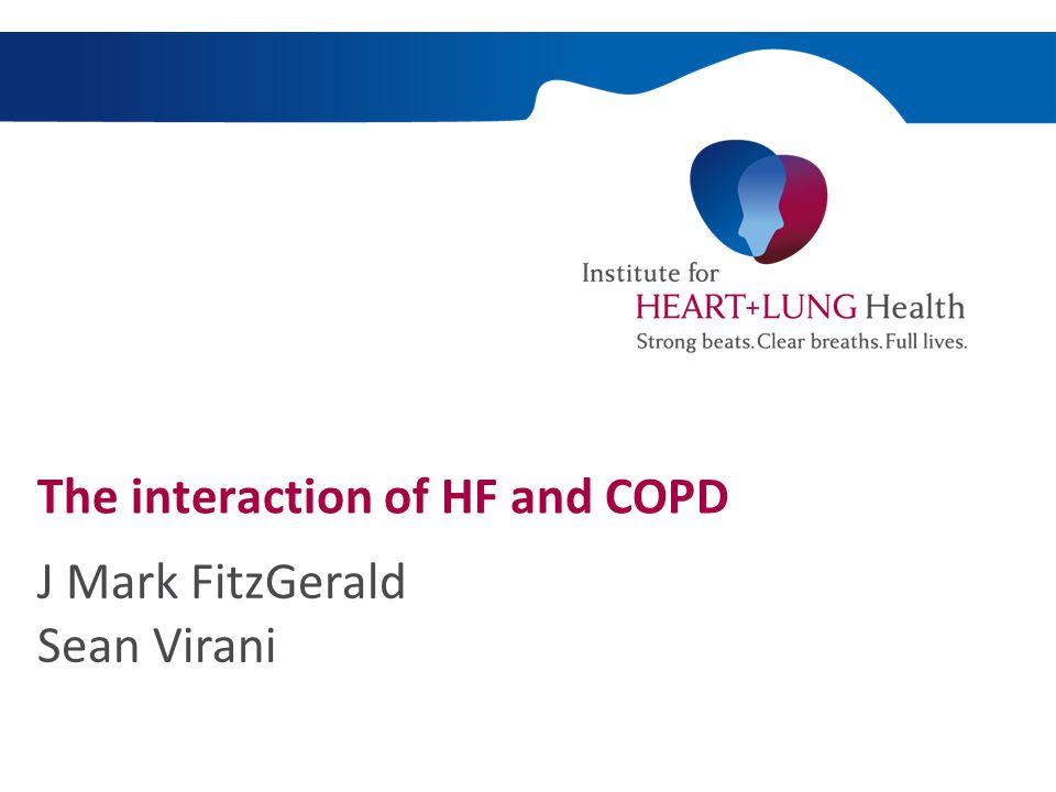 The interaction of HF and COPD J Mark FitzGerald Sean Virani