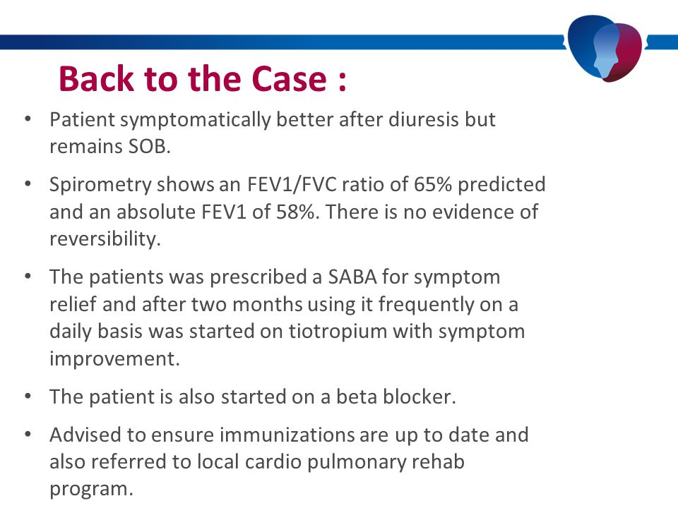 Back to the Case : Patient symptomatically better after diuresis but remains SOB.