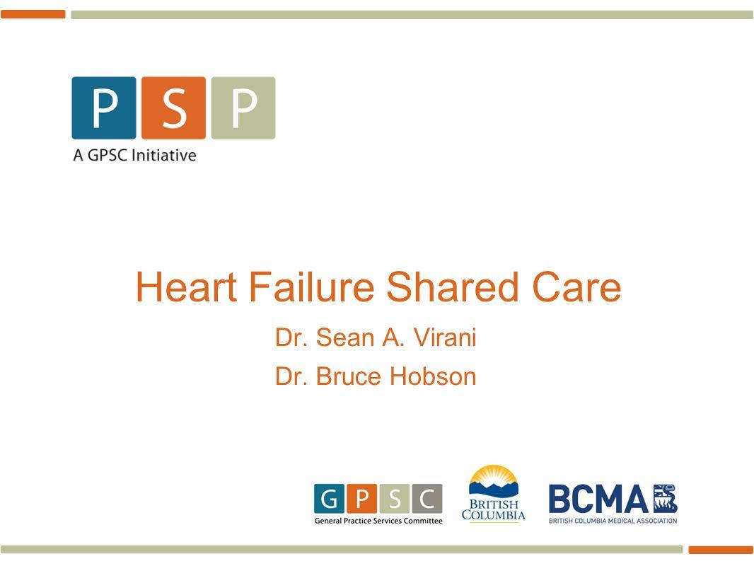 Heart Failure Shared Care Dr. Sean A. Virani Dr. Bruce Hobson