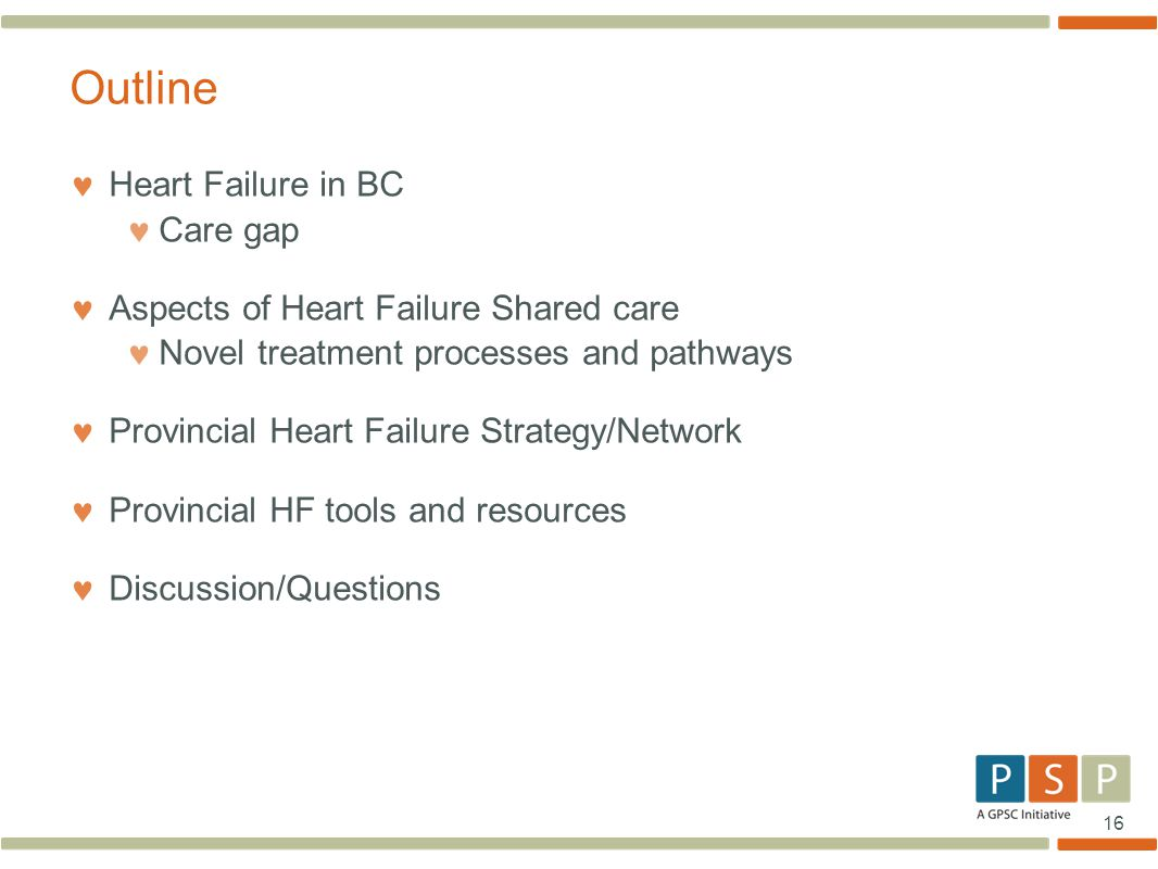 16 Heart Failure in BC Care gap Aspects of Heart Failure Shared care Novel treatment processes and pathways Provincial Heart Failure Strategy/Network