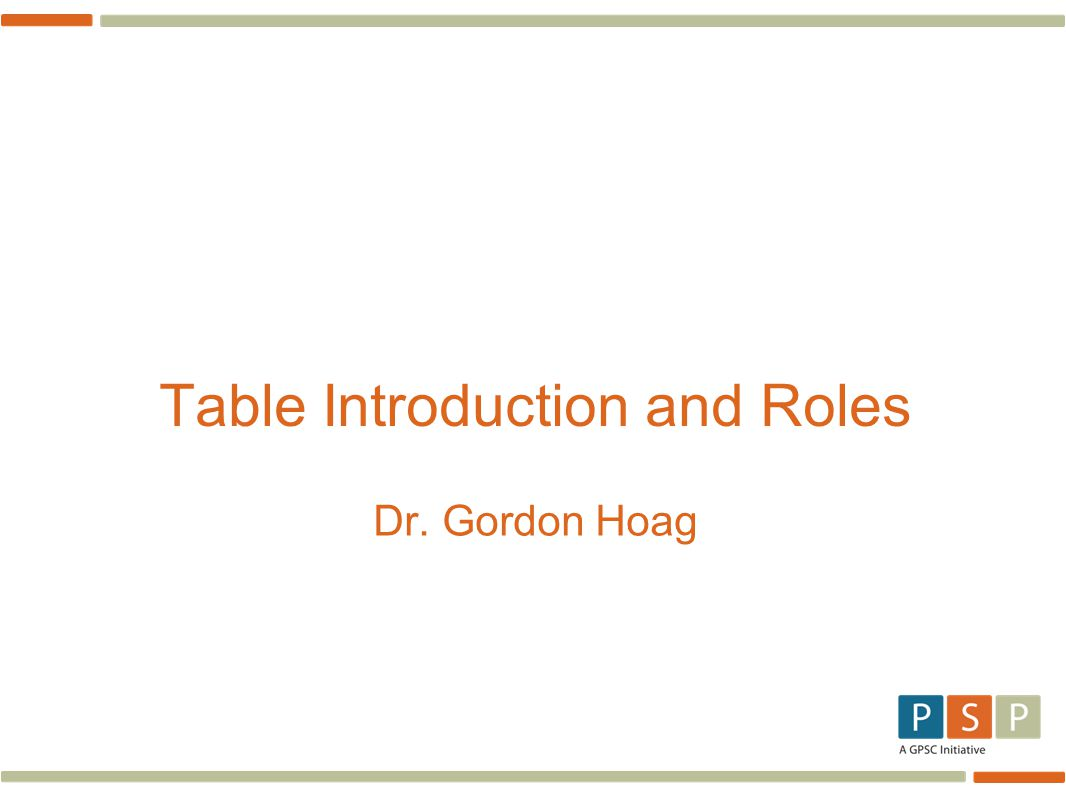 Table Introduction and Roles Dr. Gordon Hoag