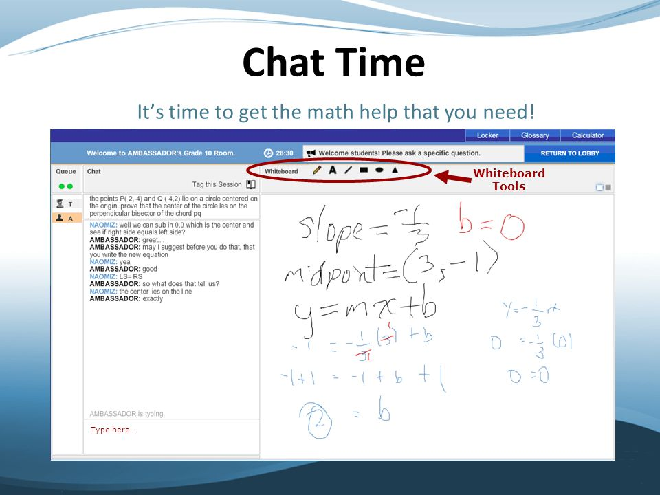 It's time to get the math help that you need! Type here… Whiteboard Tools Chat Time