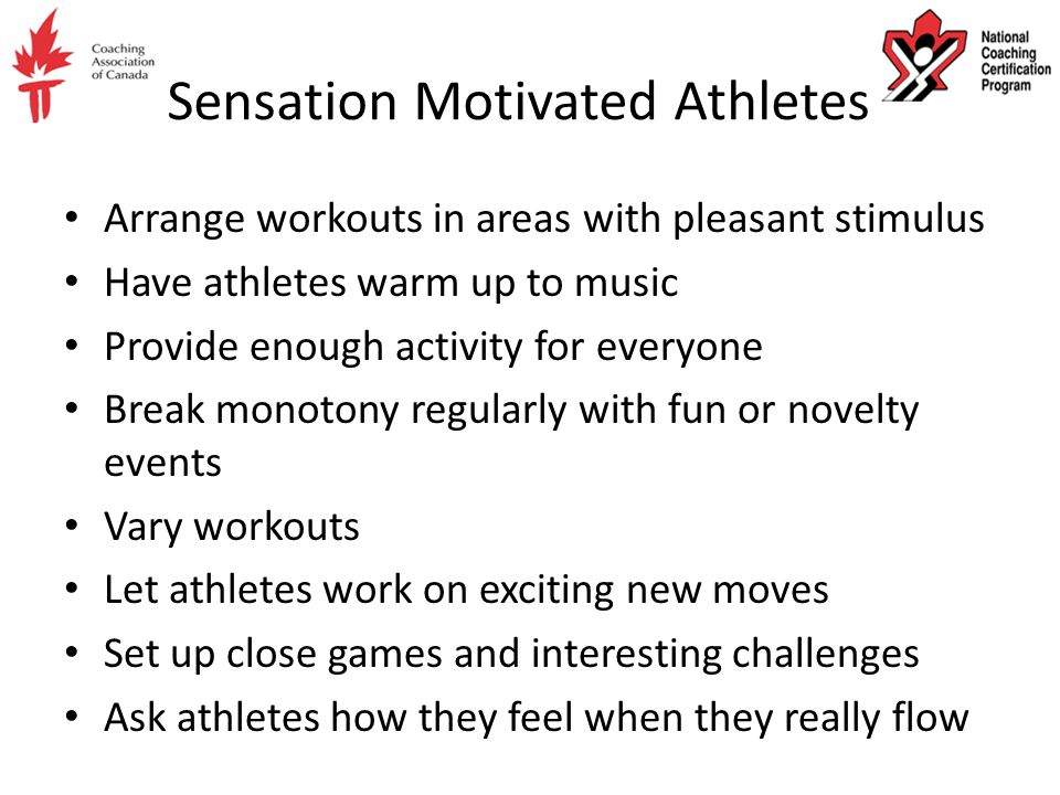 Self-Directed Motivated Athletes Let athletes make their own decisions Put athletes in positions of leadership Give athletes chances during practices or competitions to make their own decisions about what strategy to use