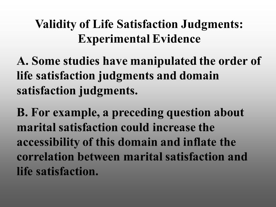 Validity of Life Satisfaction Judgments: Experimental Evidence A.
