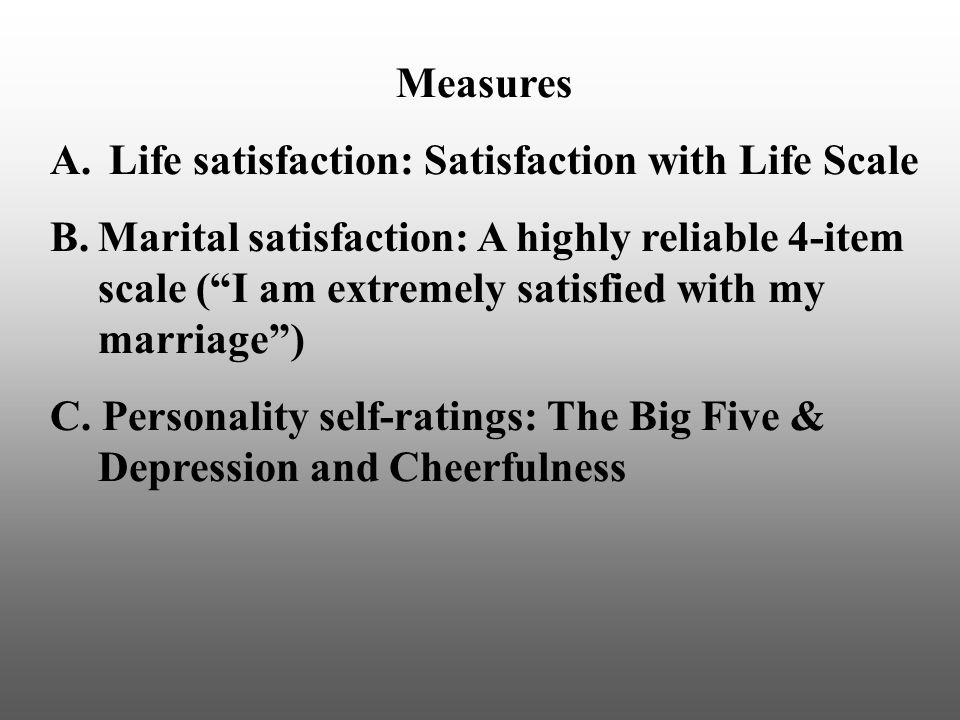 """Measures A. Life satisfaction: Satisfaction with Life Scale B.Marital satisfaction: A highly reliable 4-item scale (""""I am extremely satisfied with my"""