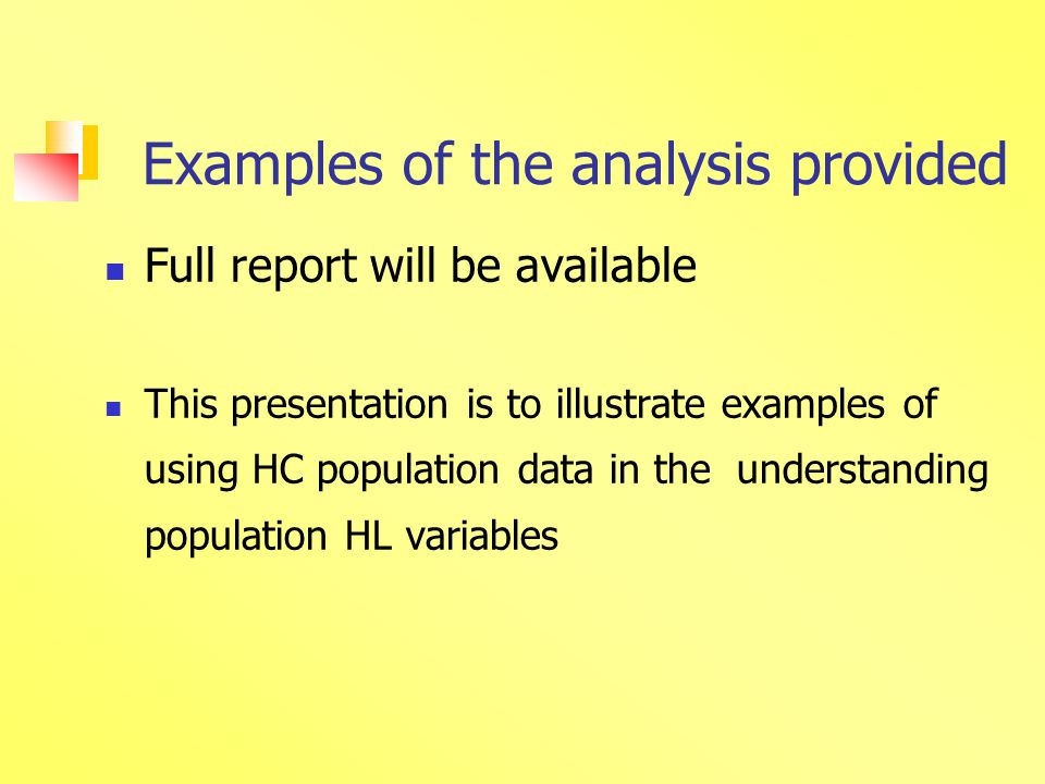 Examples of the analysis provided Full report will be available This presentation is to illustrate examples of using HC population data in the understanding population HL variables