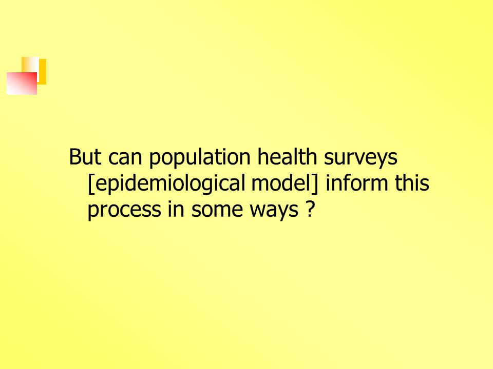 But can population health surveys [epidemiological model] inform this process in some ways