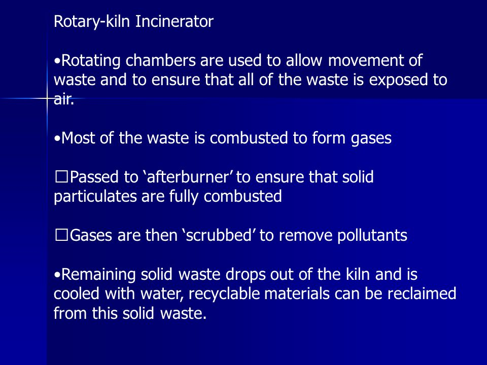 Rotary-kiln Incinerator Rotating chambers are used to allow movement of waste and to ensure that all of the waste is exposed to air. Most of the waste