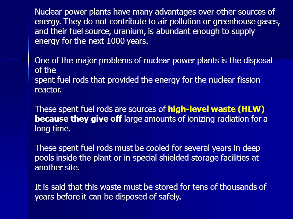 Nuclear power plants have many advantages over other sources of energy. They do not contribute to air pollution or greenhouse gases, and their fuel so