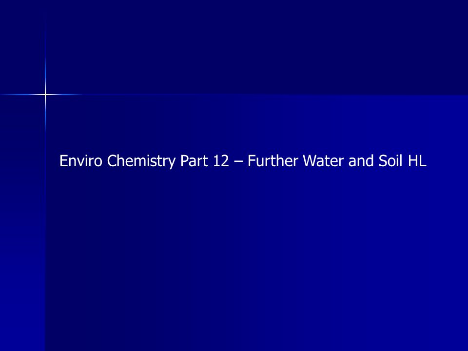 Enviro Chemistry Part 12 – Further Water and Soil HL