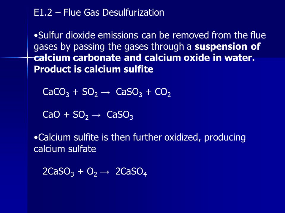 E1.2 – Flue Gas Desulfurization Sulfur dioxide emissions can be removed from the flue gases by passing the gases through a suspension of calcium carbo