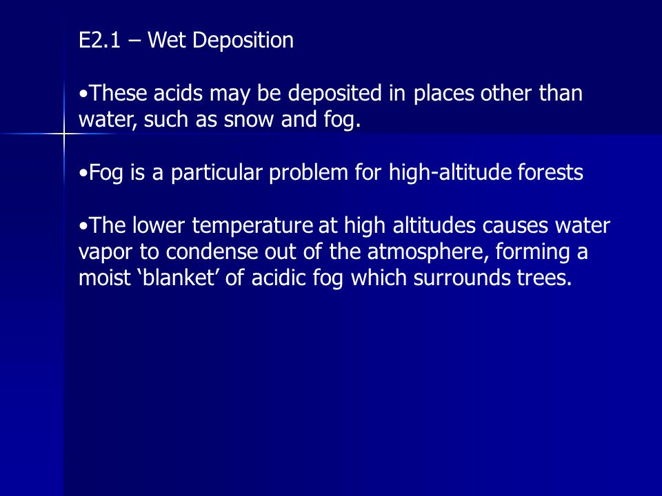 E2.1 – Wet Deposition These acids may be deposited in places other than water, such as snow and fog. Fog is a particular problem for high-altitude for