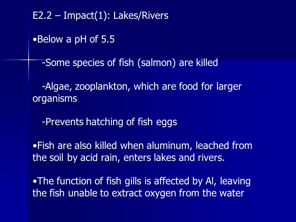 E2.2 – Impact(1): Lakes/Rivers Below a pH of 5.5 -Some species of fish (salmon) are killed -Algae, zooplankton, which are food for larger organisms -P