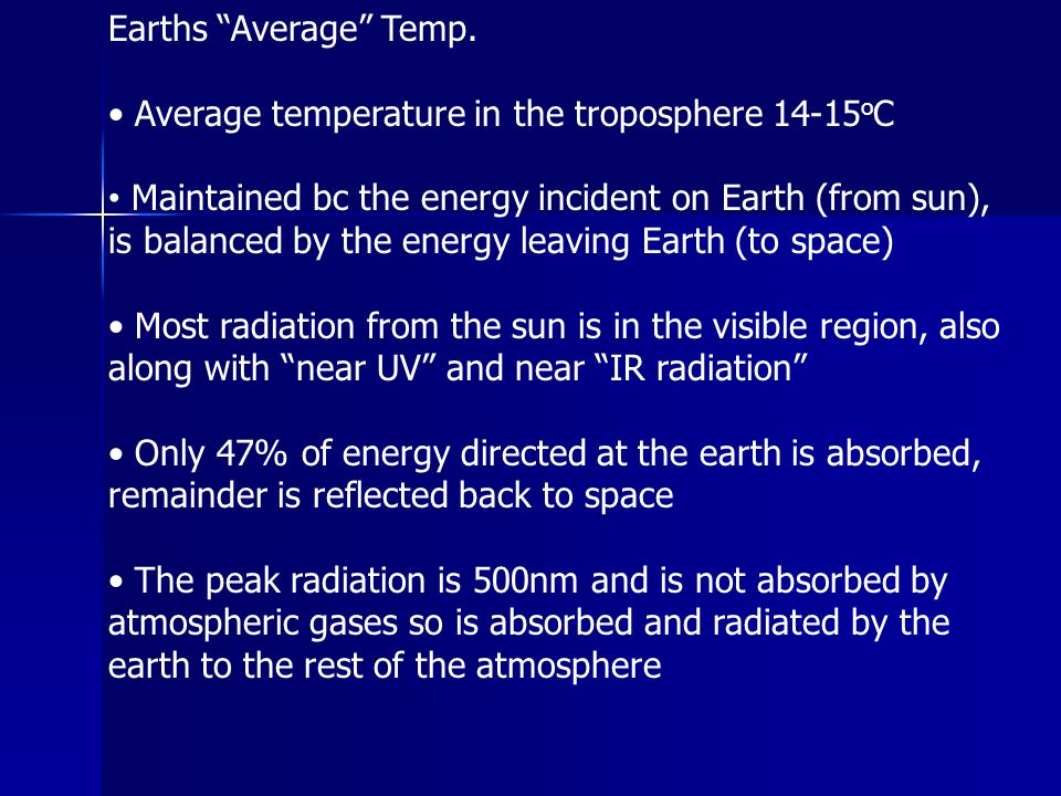 """Earths """"Average"""" Temp. Average temperature in the troposphere 14-15 o C Maintained bc the energy incident on Earth (from sun), is balanced by the ener"""