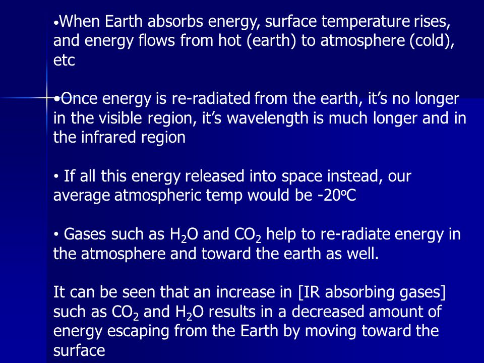 When Earth absorbs energy, surface temperature rises, and energy flows from hot (earth) to atmosphere (cold), etc Once energy is re-radiated from the