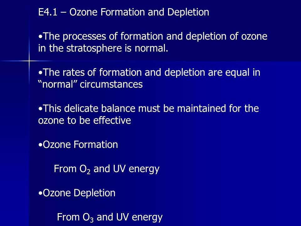 E4.1 – Ozone Formation and Depletion The processes of formation and depletion of ozone in the stratosphere is normal. The rates of formation and deple