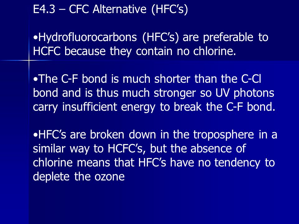E4.3 – CFC Alternative (HFC's) Hydrofluorocarbons (HFC's) are preferable to HCFC because they contain no chlorine. The C-F bond is much shorter than t
