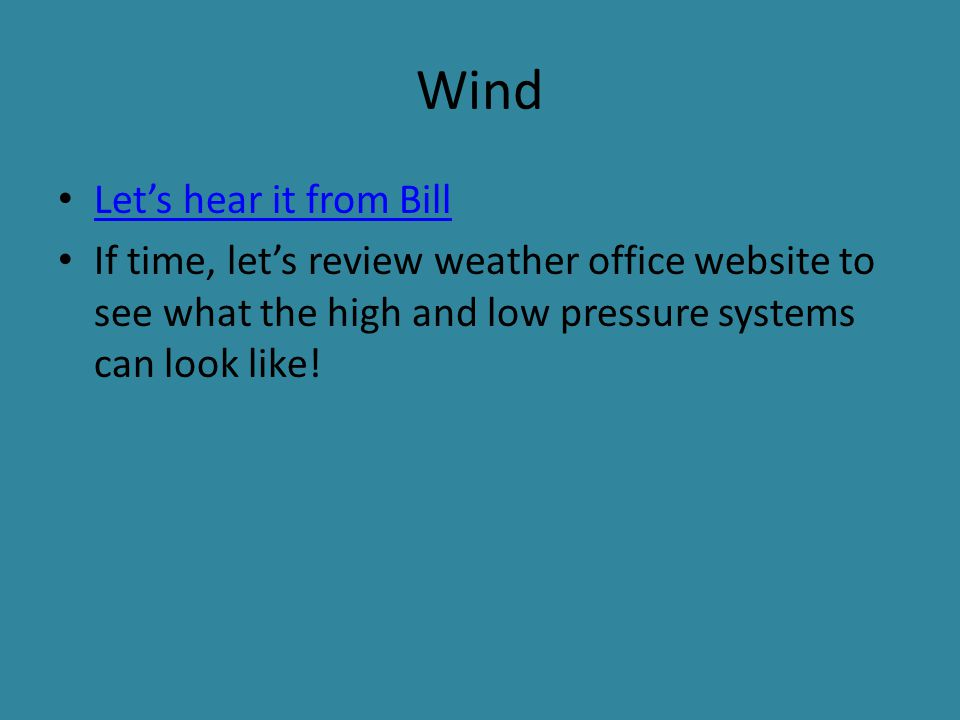 Wind Let's hear it from Bill If time, let's review weather office website to see what the high and low pressure systems can look like!