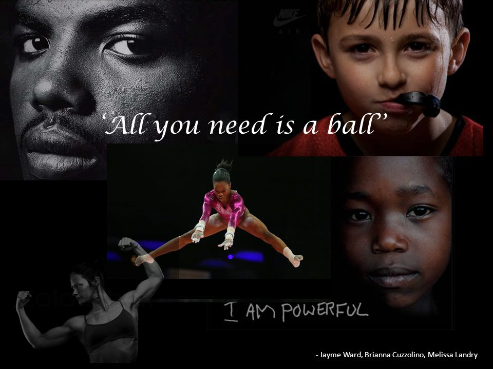 - Jayme Ward, Brianna Cuzzolino, Melissa Landry 'All you need is a ball''