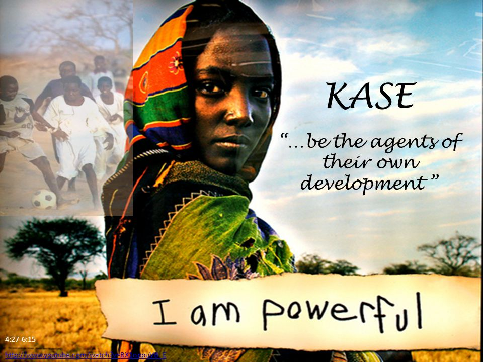 KASE …be the agents of their own development http://www.youtube.com/watch v=BX1nppuVB_E 4:27-6:15