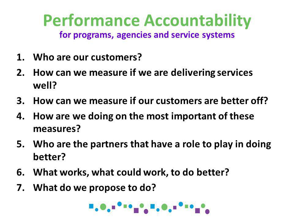 Performance Accountability 1.Who are our customers.