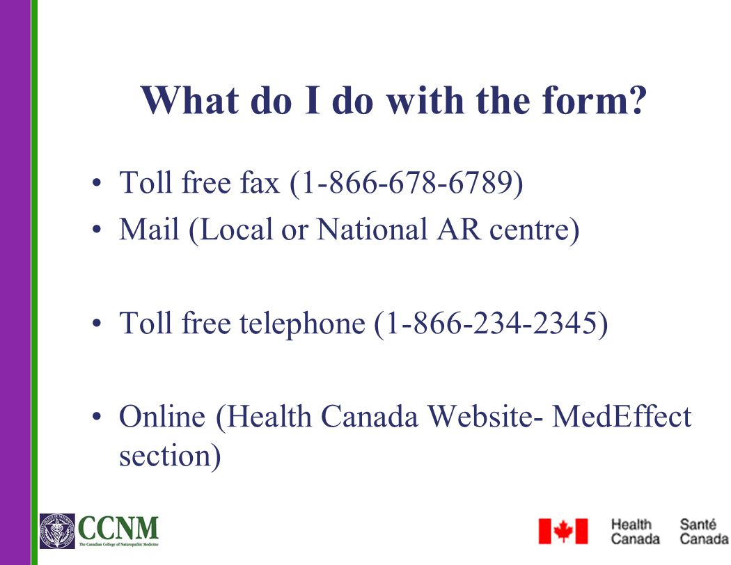What do I do with the form? Toll free fax (1-866-678-6789) Mail (Local or National AR centre) Toll free telephone (1-866-234-2345) Online (Health Cana