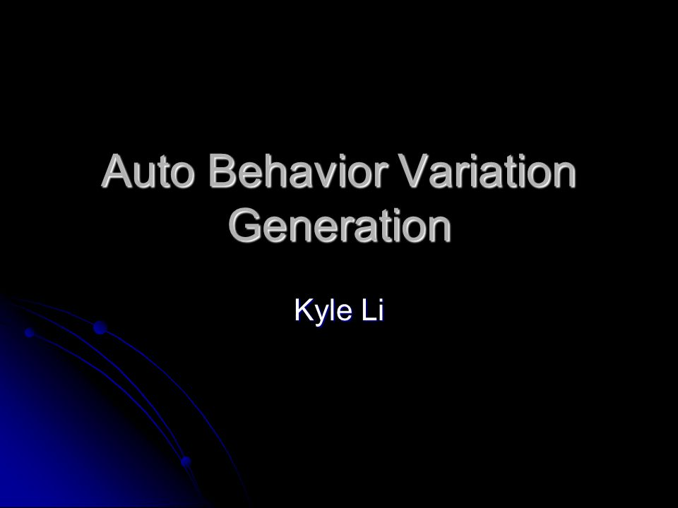 Auto Behavior Variation Generation Kyle Li