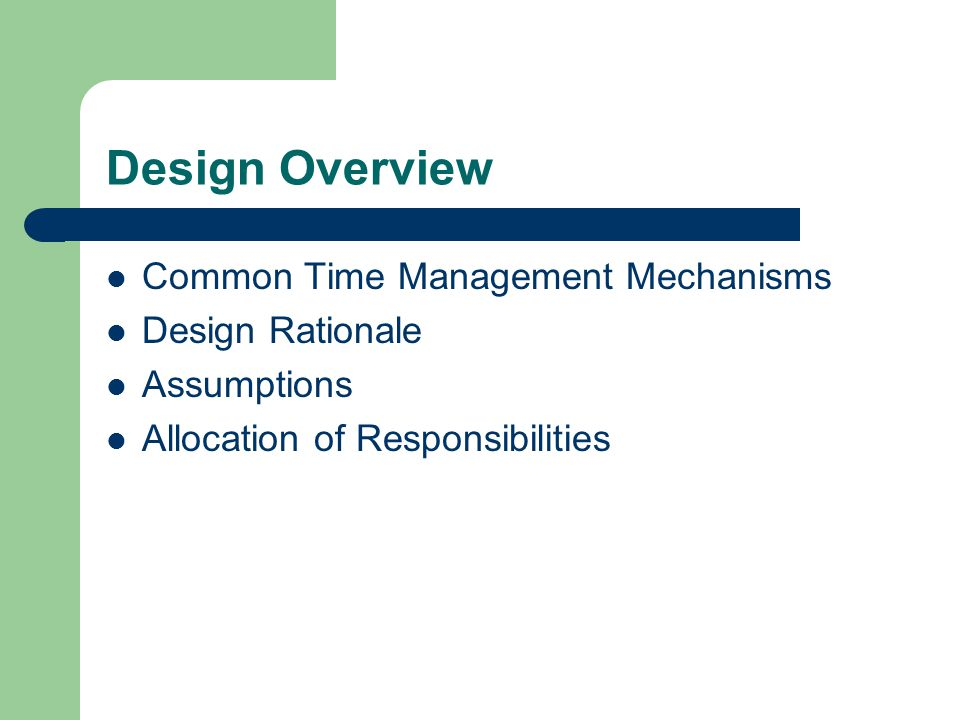 Design Overview Common Time Management Mechanisms Design Rationale Assumptions Allocation of Responsibilities