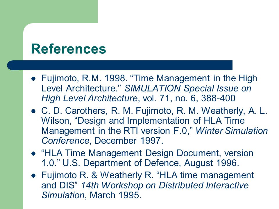 """References Fujimoto, R.M. 1998. """"Time Management in the High Level Architecture."""" SIMULATION Special Issue on High Level Architecture, vol. 71, no. 6,"""