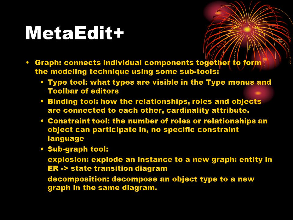 MetaEdit+ Graph: connects individual components together to form the modeling technique using some sub-tools: Type tool: what types are visible in the