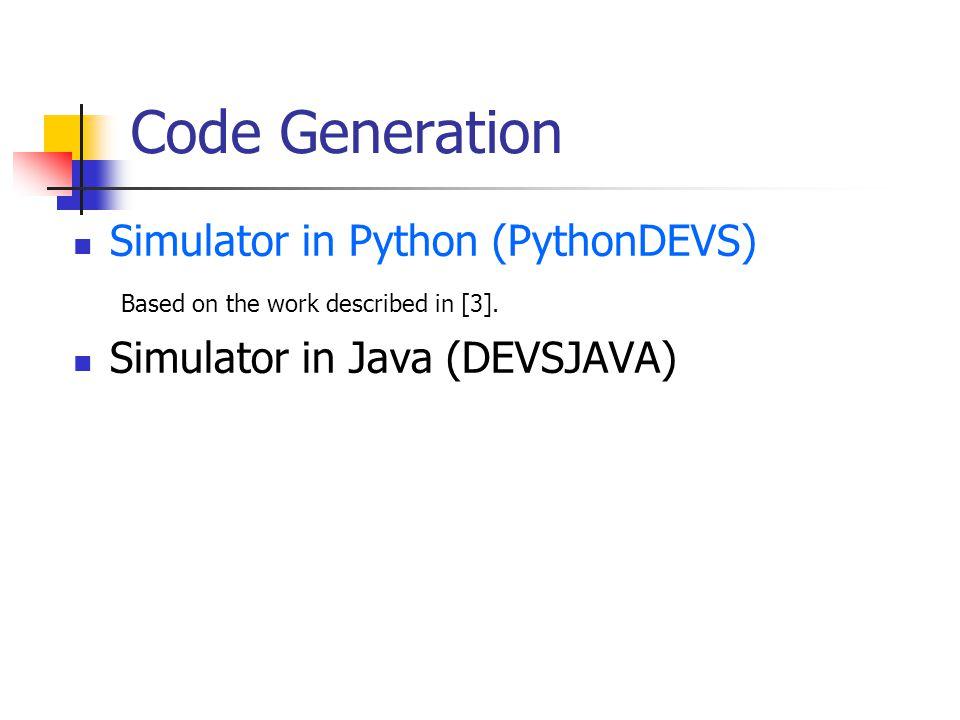 Code Generation Simulator in Python (PythonDEVS) Based on the work described in [3]. Simulator in Java (DEVSJAVA)