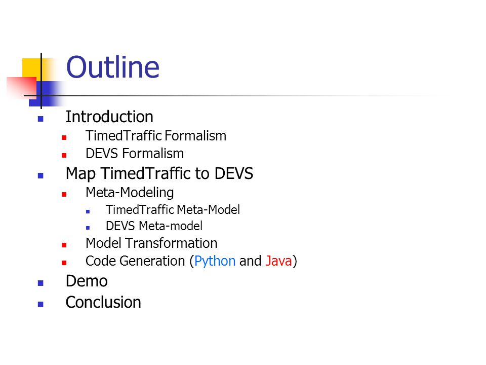 Outline Introduction TimedTraffic Formalism DEVS Formalism Map TimedTraffic to DEVS Meta-Modeling TimedTraffic Meta-Model DEVS Meta-model Model Transf