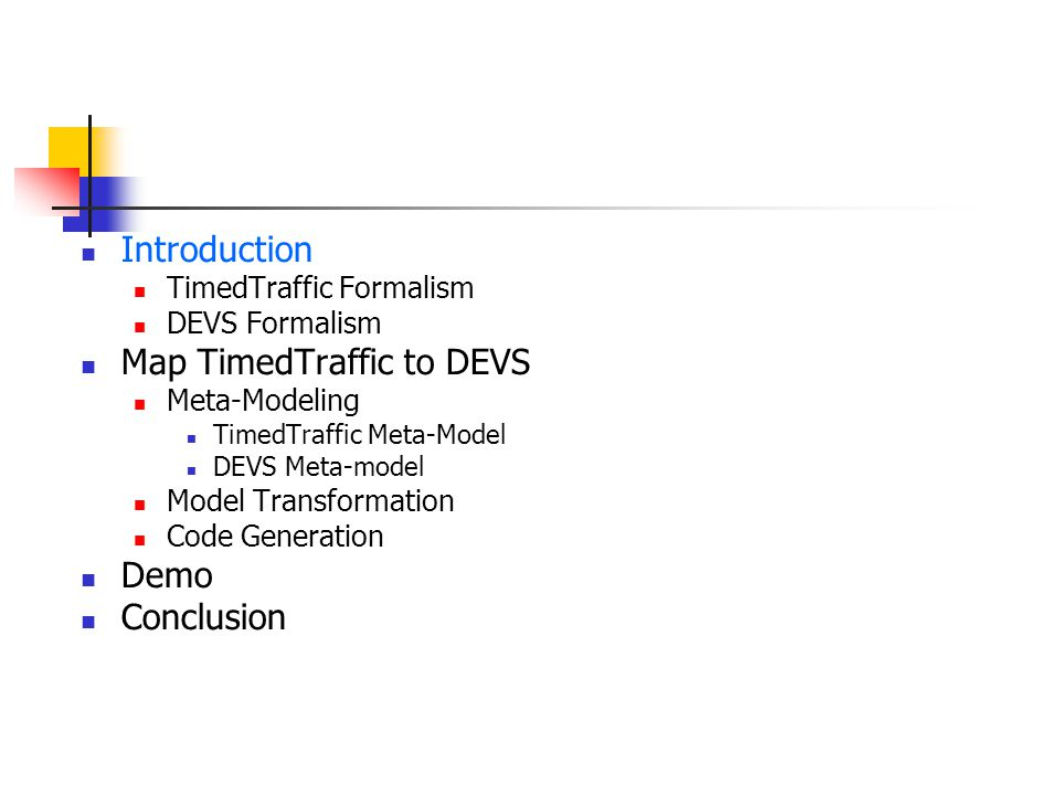 Introduction TimedTraffic Formalism DEVS Formalism Map TimedTraffic to DEVS Meta-Modeling TimedTraffic Meta-Model DEVS Meta-model Model Transformation Code Generation Demo Conclusion