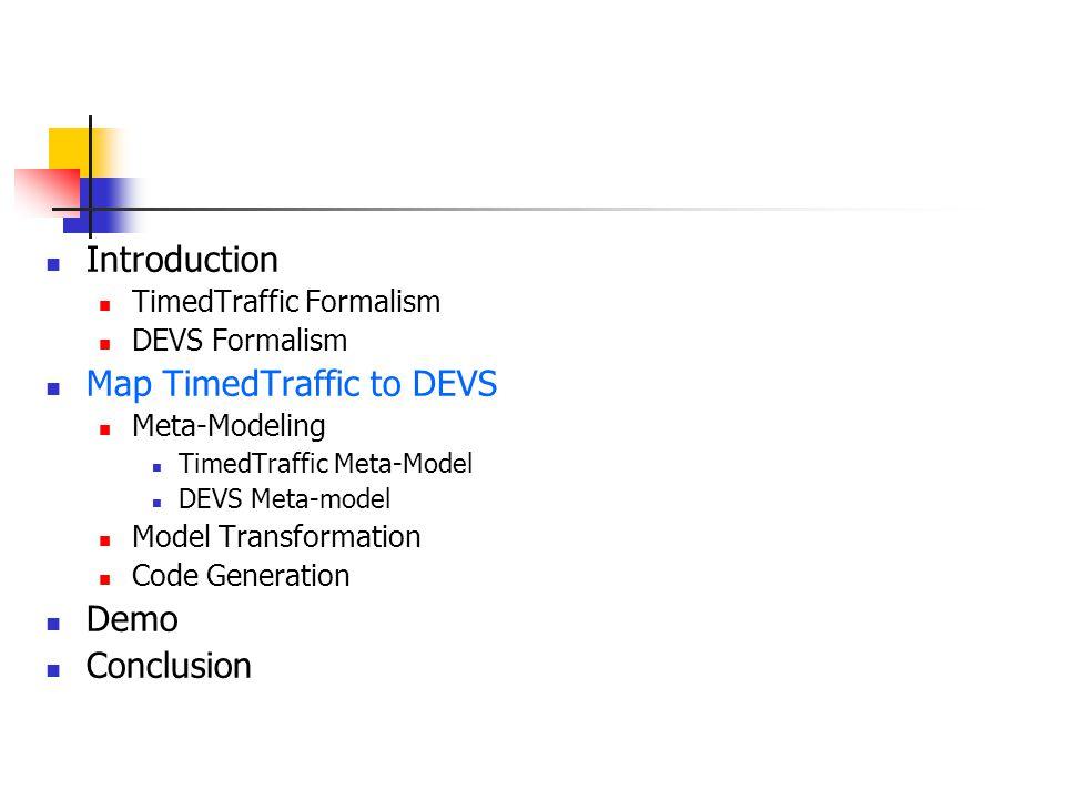 Introduction TimedTraffic Formalism DEVS Formalism Map TimedTraffic to DEVS Meta-Modeling TimedTraffic Meta-Model DEVS Meta-model Model Transformation