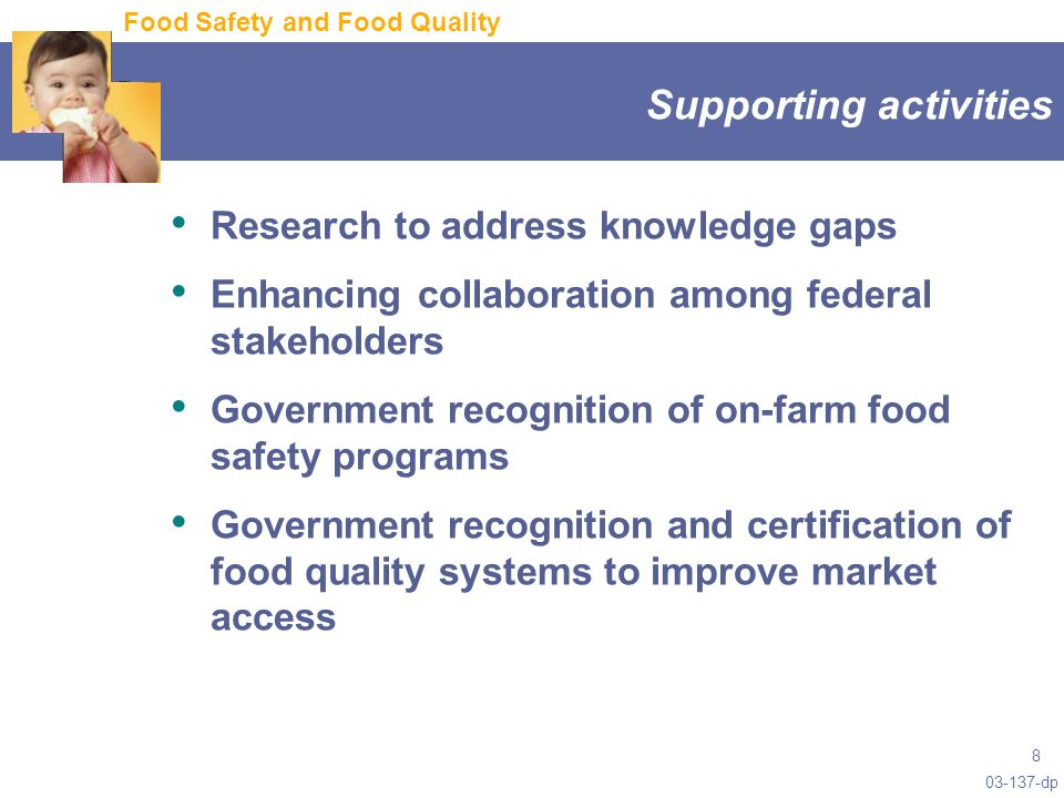 dp 8 Supporting activities Research to address knowledge gaps Enhancing collaboration among federal stakeholders Government recognition of on-farm food safety programs Government recognition and certification of food quality systems to improve market access Food Safety and Food Quality