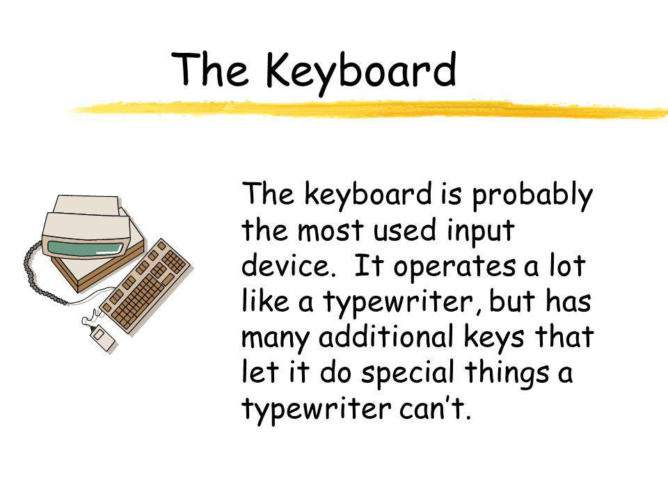 The Keyboard The keyboard is probably the most used input device.