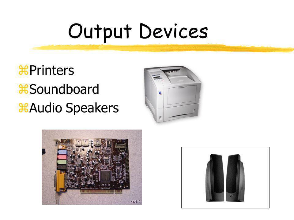 Output Devices zPrinters zSoundboard zAudio Speakers