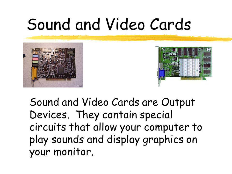 Sound and Video Cards Sound and Video Cards are Output Devices.